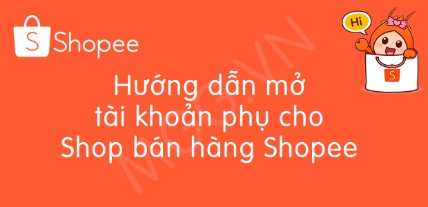 Hướng dẫn mở tài khoản phụ cho Shop bán hàng Shope