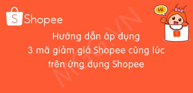 Hướng dẫn áp dụng 3 mã giảm giá Shopee cùng lúc tr