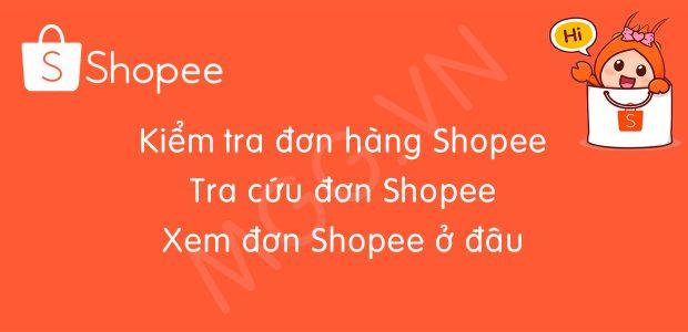Hướng dẫn kiểm tra đơn hàng Shopee tra cứu đơn Sho
