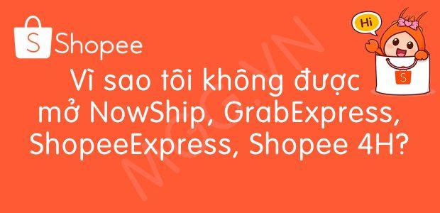 Bán hàng Shopee, vì sao không mở được NowShip, GrabExpress, ShopeeExpress, Shopee 4H?