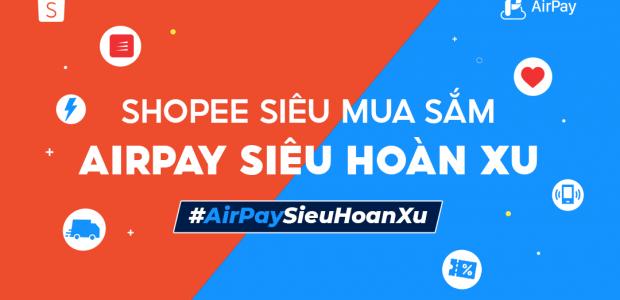AirPay Shopee Siêu hoàn xu ưu đãi đầu năm 2021