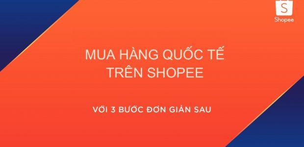 Hướng dẫn mua hàng Quốc Tế trên Shopee