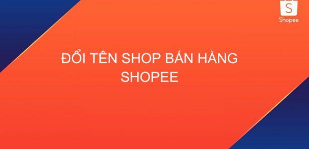 Hướng dẫn đổi tên Shop bán hàng Shopee