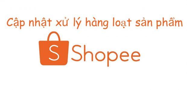 Cập nhật xử lý hàng loạt sản phẩm Shopee